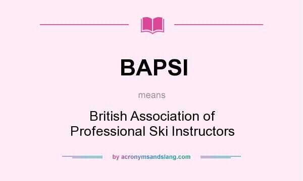 What does BAPSI mean? It stands for British Association of Professional Ski Instructors