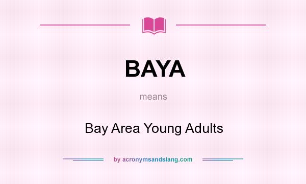 What does BAYA mean? It stands for Bay Area Young Adults