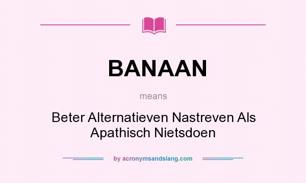 What does BANAAN mean? It stands for Beter Alternatieven Nastreven Als Apathisch Nietsdoen