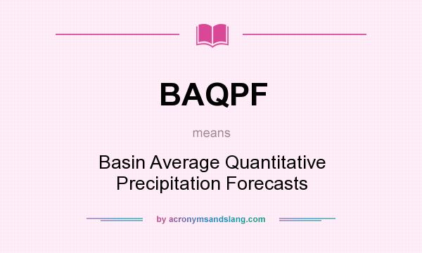 What does BAQPF mean? It stands for Basin Average Quantitative Precipitation Forecasts