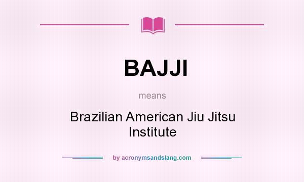 What does BAJJI mean? It stands for Brazilian American Jiu Jitsu Institute