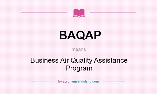 What does BAQAP mean? It stands for Business Air Quality Assistance Program