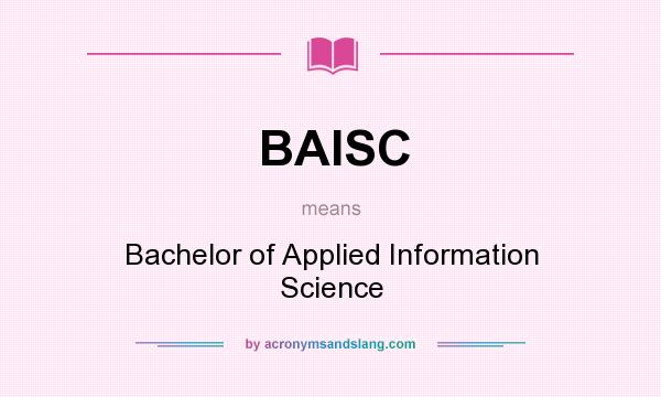 What does BAISC mean? It stands for Bachelor of Applied Information Science