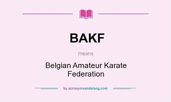 What does BAKF mean? It stands for Belgian Amateur Karate Federation