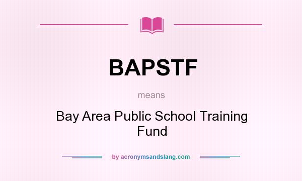 What does BAPSTF mean? It stands for Bay Area Public School Training Fund