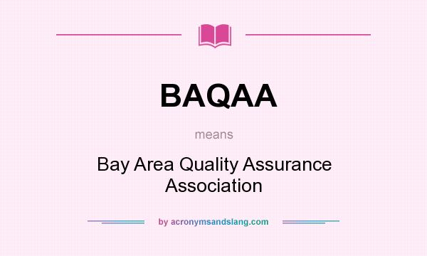 What does BAQAA mean? It stands for Bay Area Quality Assurance Association