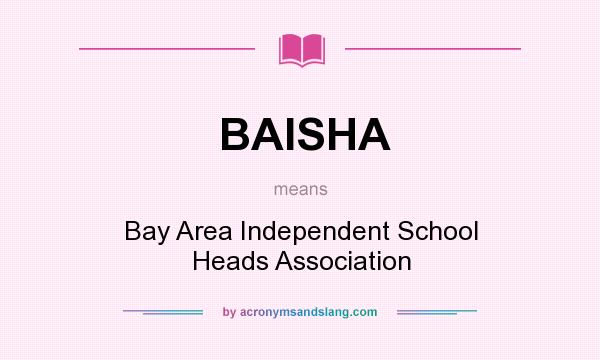 What does BAISHA mean? It stands for Bay Area Independent School Heads Association