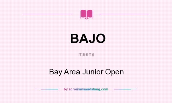 What does BAJO mean? It stands for Bay Area Junior Open