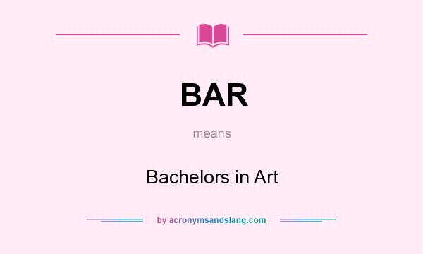 What does BAR mean? It stands for Bachelors in Art