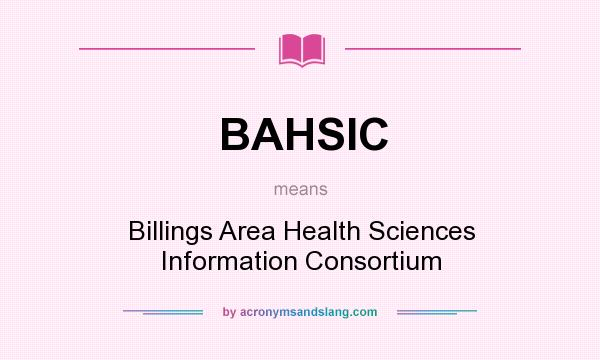 What does BAHSIC mean? It stands for Billings Area Health Sciences Information Consortium