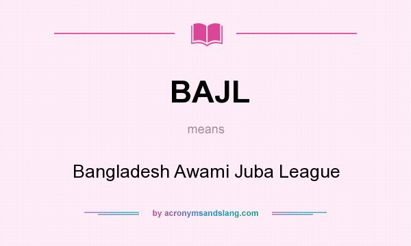 What does BAJL mean? It stands for Bangladesh Awami Juba League
