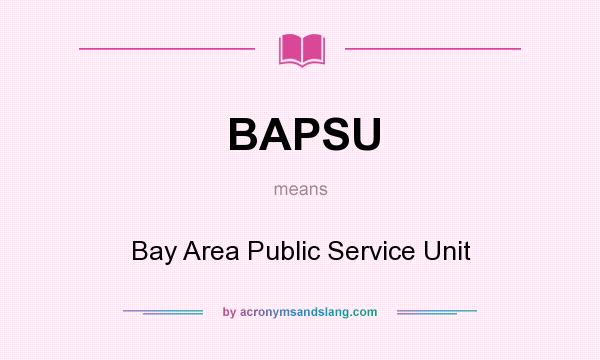 What does BAPSU mean? It stands for Bay Area Public Service Unit
