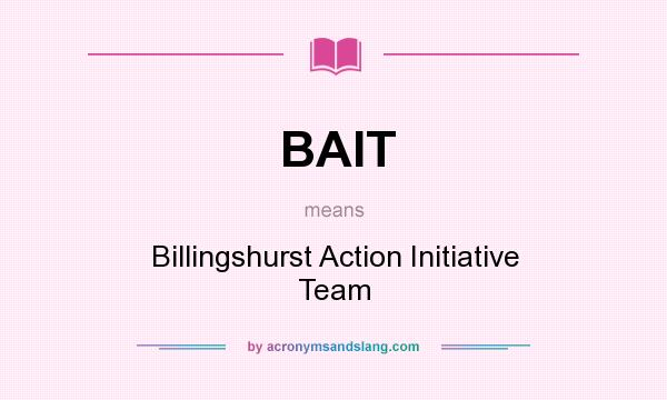 What does BAIT mean? It stands for Billingshurst Action Initiative Team