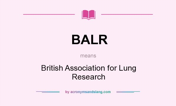 What does BALR mean? It stands for British Association for Lung Research