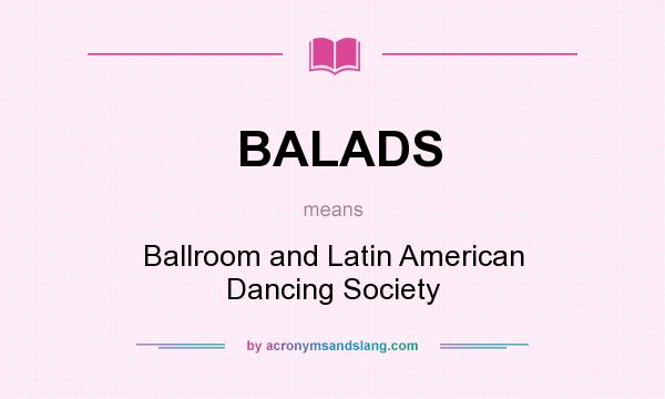 What does BALADS mean? It stands for Ballroom and Latin American Dancing Society