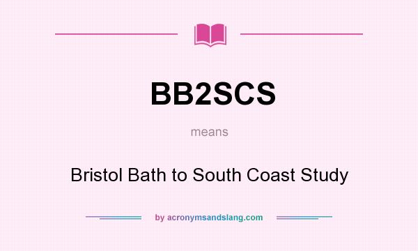 What does BB2SCS mean? It stands for Bristol Bath to South Coast Study