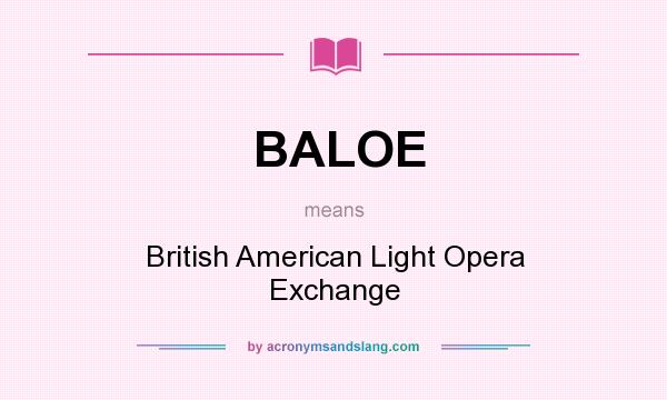 What does BALOE mean? It stands for British American Light Opera Exchange