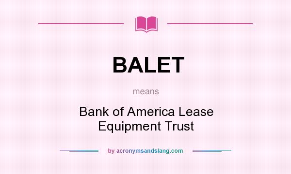 What does BALET mean? It stands for Bank of America Lease Equipment Trust