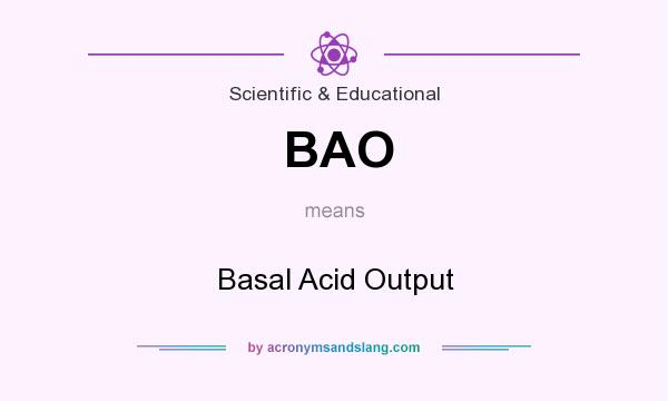 What does BAO mean? It stands for Basal Acid Output