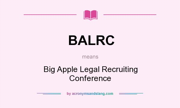 What does BALRC mean? It stands for Big Apple Legal Recruiting Conference