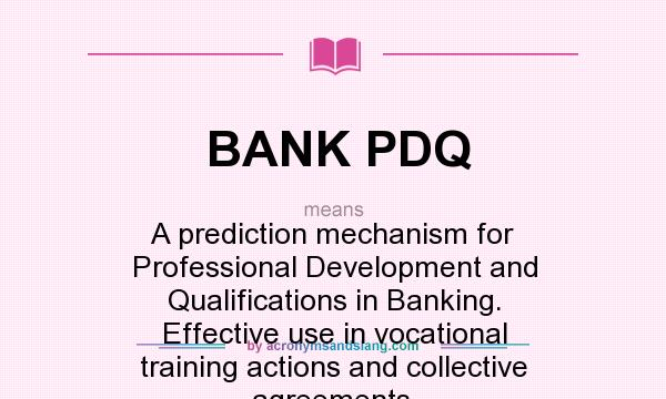 What does BANK PDQ mean? It stands for A prediction mechanism for Professional Development and Qualifications in Banking. Effective use in vocational training actions and collective agreements.