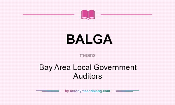 What does BALGA mean? It stands for Bay Area Local Government Auditors