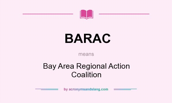 What does BARAC mean? It stands for Bay Area Regional Action Coalition