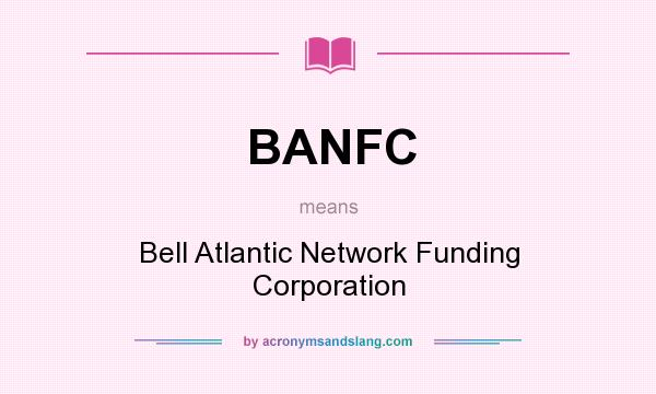 What does BANFC mean? It stands for Bell Atlantic Network Funding Corporation