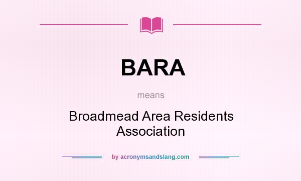What does BARA mean? It stands for Broadmead Area Residents Association