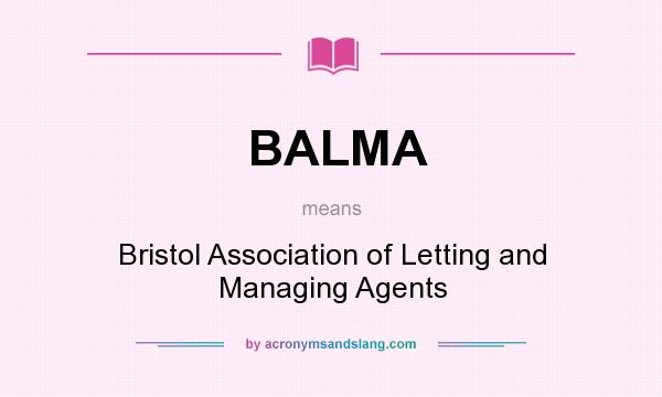 What does BALMA mean? It stands for Bristol Association of Letting and Managing Agents