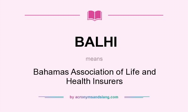 What does BALHI mean? It stands for Bahamas Association of Life and Health Insurers