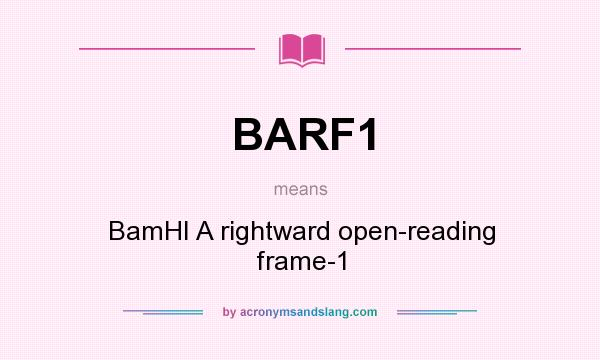 What does BARF1 mean? It stands for BamHI A rightward open-reading frame-1