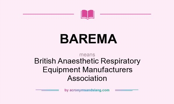 What does BAREMA mean? It stands for British Anaesthetic Respiratory Equipment Manufacturers Association