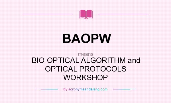 What does BAOPW mean? It stands for BIO-OPTICAL ALGORITHM and OPTICAL PROTOCOLS WORKSHOP