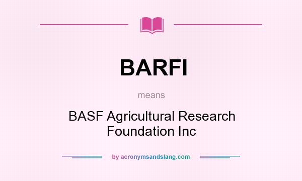 What does BARFI mean? It stands for BASF Agricultural Research Foundation Inc