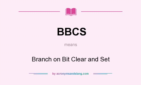 What does BBCS mean? It stands for Branch on Bit Clear and Set