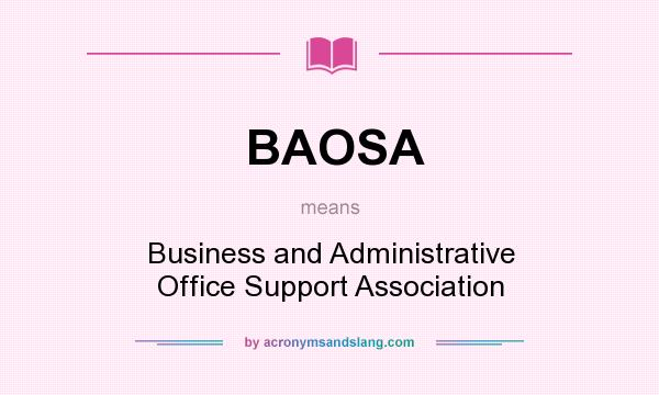 What does BAOSA mean? It stands for Business and Administrative Office Support Association