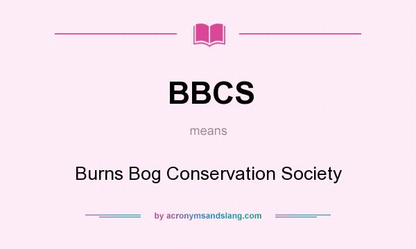 What does BBCS mean? It stands for Burns Bog Conservation Society