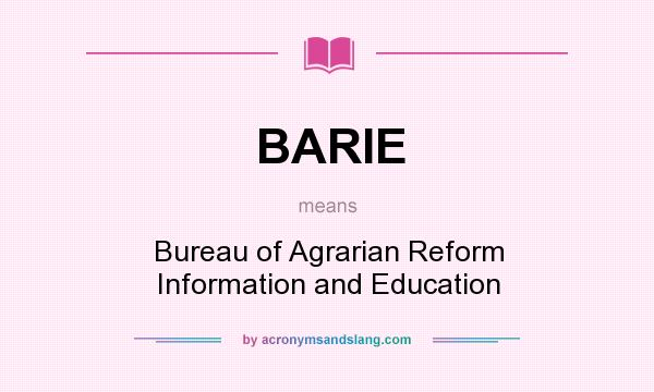 What does BARIE mean? It stands for Bureau of Agrarian Reform Information and Education