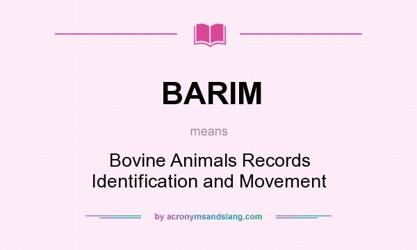 What does BARIM mean? It stands for Bovine Animals Records Identification and Movement