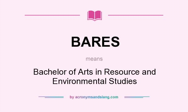 What does BARES mean? It stands for Bachelor of Arts in Resource and Environmental Studies