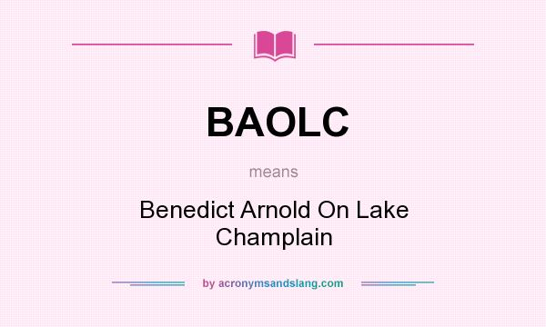 What does BAOLC mean? It stands for Benedict Arnold On Lake Champlain