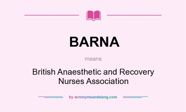 What does BARNA mean? It stands for British Anaesthetic and Recovery Nurses Association