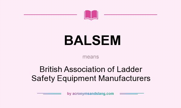 What does BALSEM mean? It stands for British Association of Ladder Safety Equipment Manufacturers