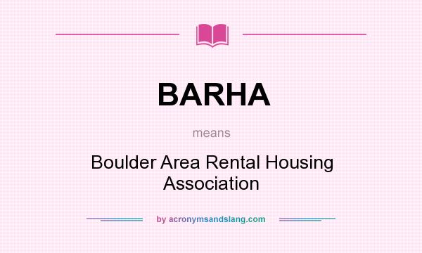 What does BARHA mean? It stands for Boulder Area Rental Housing Association