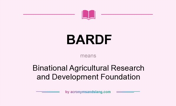 What does BARDF mean? It stands for Binational Agricultural Research and Development Foundation