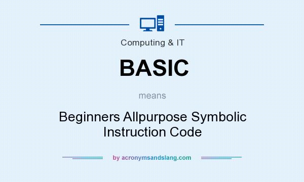 What does BASIC mean? It stands for Beginners Allpurpose Symbolic Instruction Code