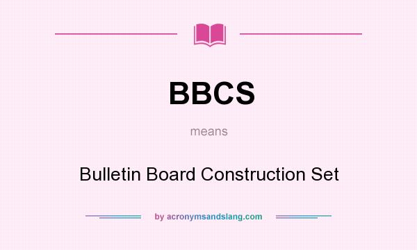 What does BBCS mean? It stands for Bulletin Board Construction Set