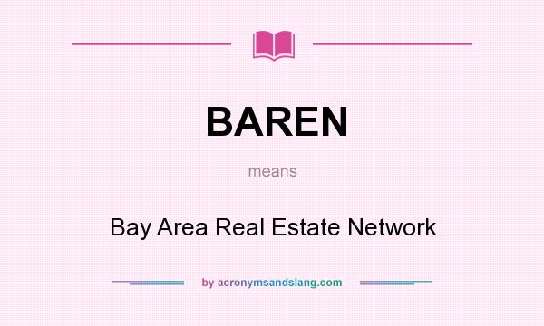 What does BAREN mean? It stands for Bay Area Real Estate Network