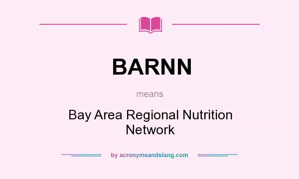 What does BARNN mean? It stands for Bay Area Regional Nutrition Network